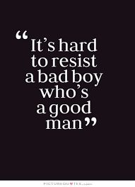 Inspirational Quotes: Its hard to resist a bad boy whos a good man. Im lucky enough to call one of these men mine Top Inspirational Quotes Quote Description Its hard to resist a bad boy whos a good man. Im lucky enough to call one of these men mine The Words, Great Quotes, Quotes To Live By, Sexy Quotes For Him, Good Man Quotes, Perfect Man Quotes, Funny Sexy Quotes, Depressing Quotes, Someone Like You Quotes