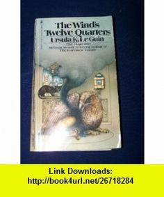 The Winds Twelve Quarters (9780553128420) Ursula K. LeGuin , ISBN-10: 0553128426  , ISBN-13: 978-0553128420 ,  , tutorials , pdf , ebook , torrent , downloads , rapidshare , filesonic , hotfile , megaupload , fileserve