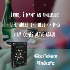 Lord, I want an unrushed life where the best of who I am comes alive again. Click to sign up for the Unrush Me 5 Day Challenge. @LysaTerKeurst #TheBestYes