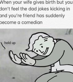 Dad jokes kicking in and you& friend has suddenly ecome a comedia Really Funny, Funny Cute, The Funny, Stupid Funny, Dad Jokes, Funny Jokes, Hilarious, Funny Texts, Funny Images