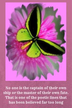 No one is the captain of their own ship or the master of their own fate. That is one of the poetic lines that has been believed far too long