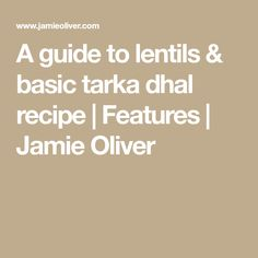 A guide to lentils & basic tarka dhal recipe | Features | Jamie Oliver