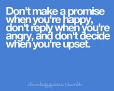 #Motivational quotes Amen to this. I know people who make all kinds of promises when their happy, but piss them off, your history.