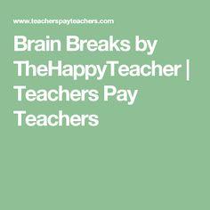 Brain Breaks by TheHappyTeacher   Teachers Pay Teachers