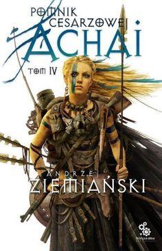 """Andrzej Ziemiański, """"Pomnik cesarzowej Achai"""", T. 4, Fabryka Słów, Lublin 2014. 753 strony"""