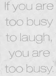 ...Life is short, laugh