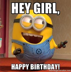happy birthday minions | hey girl, happy birthday! - dave le minion | Meme Generator