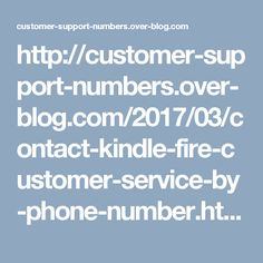http://customer-support-numbers.over-blog.com/2017/03/contact-kindle-fire-customer-service-by-phone-number.html Contact Kindle Fire customer service by Phone Number