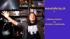 AstroCaffe Ep.19 - Collisione tra Via Lattea ed Andromeda