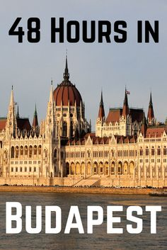 How to spend a weekend in Budapest, Hungary.
