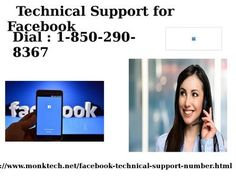 Get FB Advantage Of Technical Support for Facebook 1-850-290-8367 If you missed any of your daily updates regarding any posts or something else, you can attain our Technical Support for Facebook for getting the best assistance. Our technical team allows you to fetch the valuable solutions and other beneficial tips in order to weed out all your faults in no time. So, call us at 1-850-290-8367 if you really want to overcome them with an ease. For more Detail visit our site…