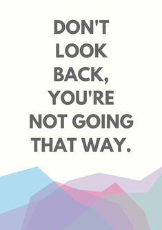 """Don't Look Back"" Quote"