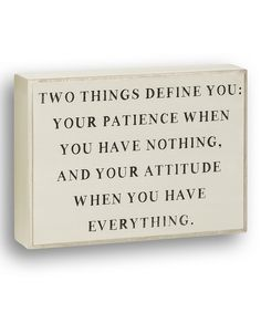 Take a look at this White 'Two Things Define You' Box Sign on zulily today! Great Quotes, Quotes To Live By, Me Quotes, Motivational Quotes, Inspirational Quotes, Quotes Pics, Famous Quotes, Cool Words, Wise Words