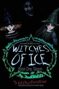 CORDELIA & MER AND THE WITCHES OF ICE BOOK ONE: GLOOM BY W.F. GADD