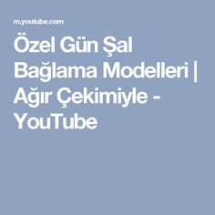 Özel Gün Şal Bağlama Modelleri | Ağır Çekimiyle - YouTube