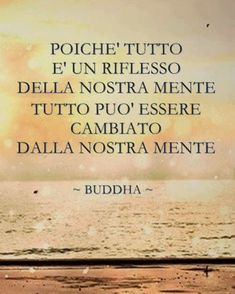 Buddha~Since everything is a reflection of our mind everything can be changed by our minds~ Me Quotes, Motivational Quotes, Inspirational Quotes, Positive Vibes, Positive Quotes, Italian Quotes, Magic Words, True Words, Decir No