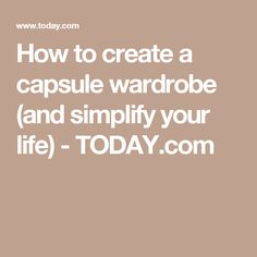 How to create a capsule wardrobe (and simplify your life) - TODAY.com