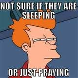 Not sure if they are sleeping or just praying #christian #meme