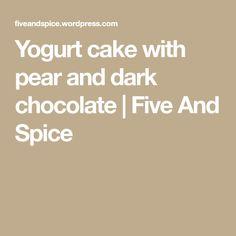 Yogurt cake with pear and dark chocolate | Five And Spice