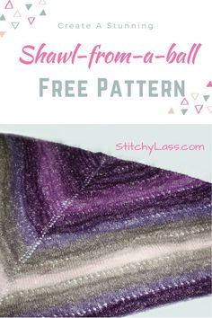 Shawl from a Ball (and a bit ... ) Try this versatile free pattern. It's a basic shawl pattern that can easily be adapted. It's an easy knit that looks incredible, thanks to Lion Brand's Shawl-in-Ball yarn.