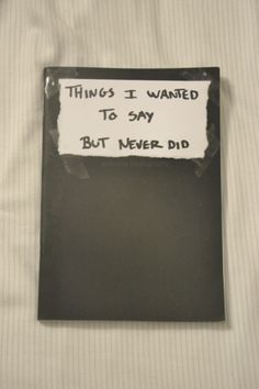 Things I Wanted to Say But Never Did ThisLoveQuote