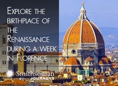 Explore the birthplace of the Renaissance during a week in Florence