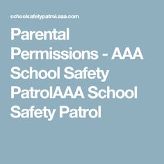 Parental Permissions - AAA School Safety PatrolAAA School Safety Patrol