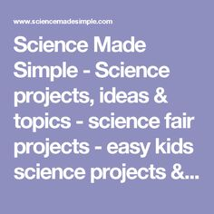 Science Made Simple - Science projects, ideas & topics - science fair projects - easy kids science projects & experiments, science articles