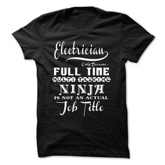 Electrician Only Because Full Time Multi Tasking Ninja Is Not An Actual Job Title T-Shirts, Hoodies. Get It Now ==> https://www.sunfrog.com/LifeStyle/Electrician-ninja.html?id=41382