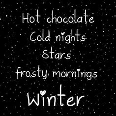 Hot chocolate, Cold nights, Stars, Frosty mornings, WINTER