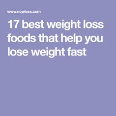 17 best weight loss foods that help you lose weight fast