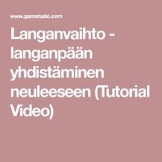 Langanvaihto - langanpään yhdistäminen neuleeseen (Tutorial Video)