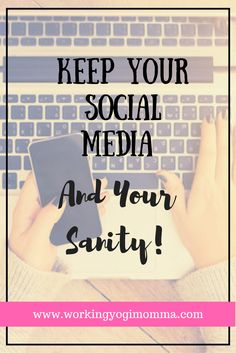 Keep Your Social Media, and your Sanity! - Working Yogi Momma