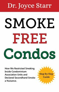 Smoke Free Condos: How We Restricted Smoking Inside Condominium Association Units and Declared Secondhand Smoke a Nuisance by Joyce Starr,http://www.amazon.com/dp/0988239477/ref=cm_sw_r_pi_dp_Itnotb0P779NV54V