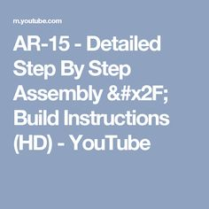 AR-15 - Detailed Step By Step Assembly / Build Instructions (HD) - YouTube