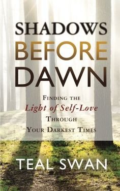 Shadows Before Dawn: Finding The Light Of Self-Love Through Your Darkest Times von Teal Swan http://www.amazon.de/dp/1781804699/ref=cm_sw_r_pi_dp_vxNTwb1F8VJTV