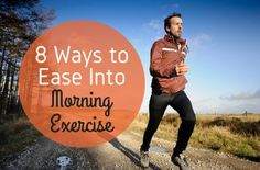 Are you someone who wakes up bursting with energy? If not--and not many people are--here are some practical ways to ease into a morning exercise habit.