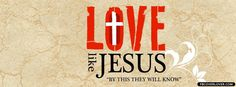 Love Like Jesus Facebook Covers More Religious Covers for Timeline