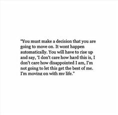You must make a decision that you are going to move on.
