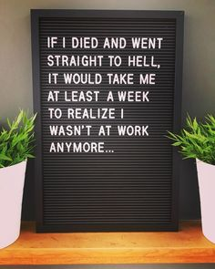 If I died and went to hell, it would take me at least a week to realize I wasn't at work anymore. Reminds me of my Horizons job 😖 Sarcastic Quotes, Funny Quotes About Work, Funny Office Quotes, Funny Quotes And Sayings, Humour Quotes, Clever Sayings, Comedy Quotes, Hilarious Quotes, Quotable Quotes