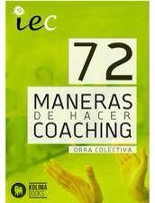 "Libro de Coaching IEC ""72 Maneras de hacer Coaching"" Obra Colectiva Editorial Kolima"