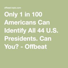 Only 1 in 100 Americans Can Identify All 44 U.S. Presidents. Can You? - Offbeat