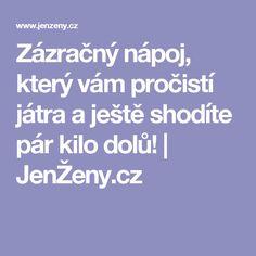 Zázračný nápoj, který vám pročistí játra a ještě shodíte pár kilo dolů! | JenŽeny.cz