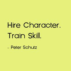Hire character, Train Skill of Life Quotes Love, Great Quotes, Quotes To Live By, Me Quotes, Inspirational Quotes, The Words, Cool Words, Servant Leadership, Leadership Quotes