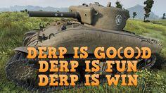 WoT M4 Sherman | 4K video | Derp Gun is go(o)d, Derp is Fun, Derp = Win ...
