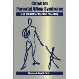 Cures For Parental Wimp Syndrome: Top Ten List for Effective Parenting (Paperback)By Thomas J Zirpoli Ph.D.