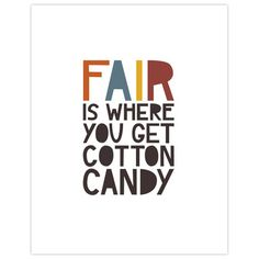 """""""Fair is where you get cotton candy."""" That's the message conveyed by artist Megan Romo in this colorful typography. """"That's right, boys and girls,"""" she tells us. """"Life isn't fair."""" So now you know. And now, you give us your cotton candy."""