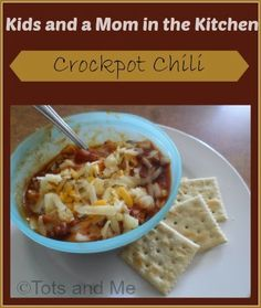 Tots and Me: Kids and a Mom in the Kitchen #95: Crockpot Chili