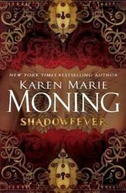 Shadowfever (Darkfever #5) by Karen Marie Moning: Sexual tension is a fae killer.