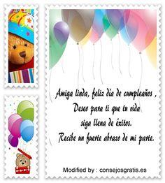 enviar mensajes de cumpleaños para mi amiga,pensamientos de cumpleaños para mi amigo: http://www.consejosgratis.es/frases-de-saludos-de-cumpleanos-para-whatsapp/